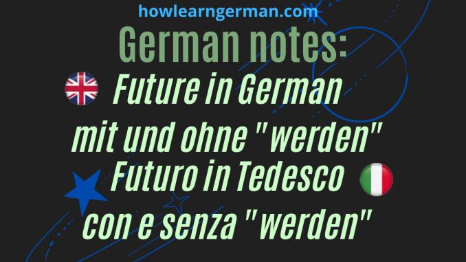 """German notes: Future in German mit und ohne """"werden"""" - Futuro in Tedesco con e senza """"werden"""""""