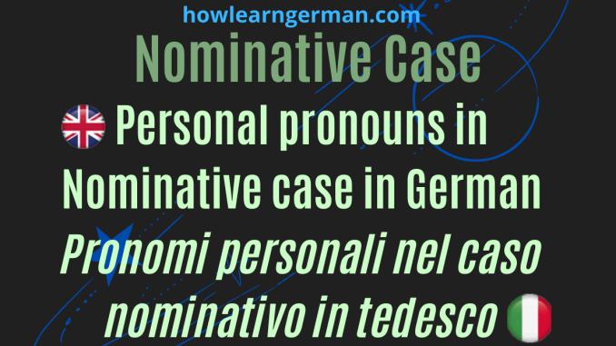 Personal pronouns in Nominative case in German - Pronomi personali nel caso nominale in tedesco
