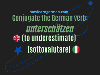 Conjugate the German verb: unterschätzen (to underestimate,sottovaluatere)