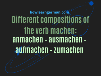 Different compositions of the verb machen: anmachen – ausmachen – aufmachen – zumachen