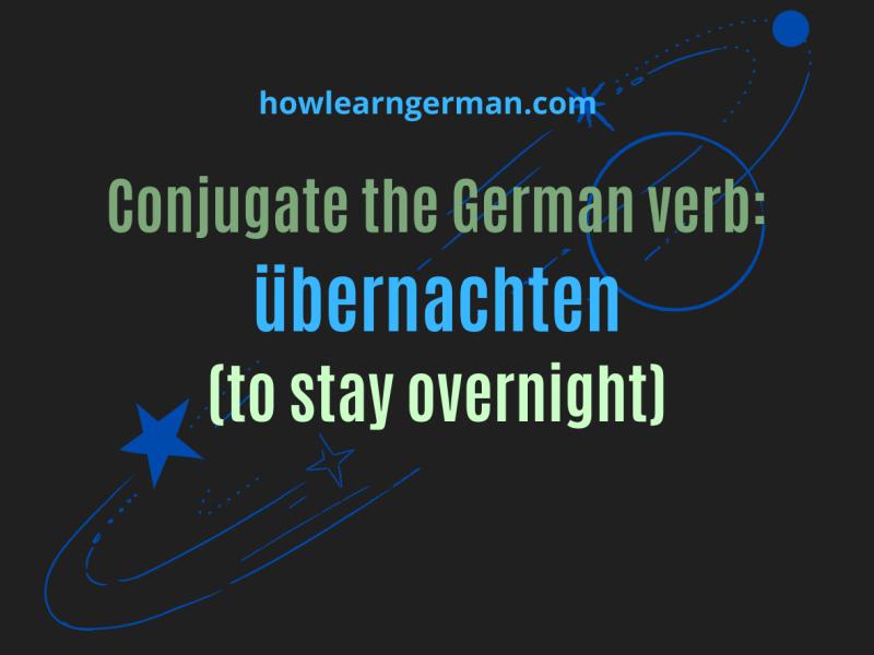 Conjugate the German verb übernachten (to stay overnight)