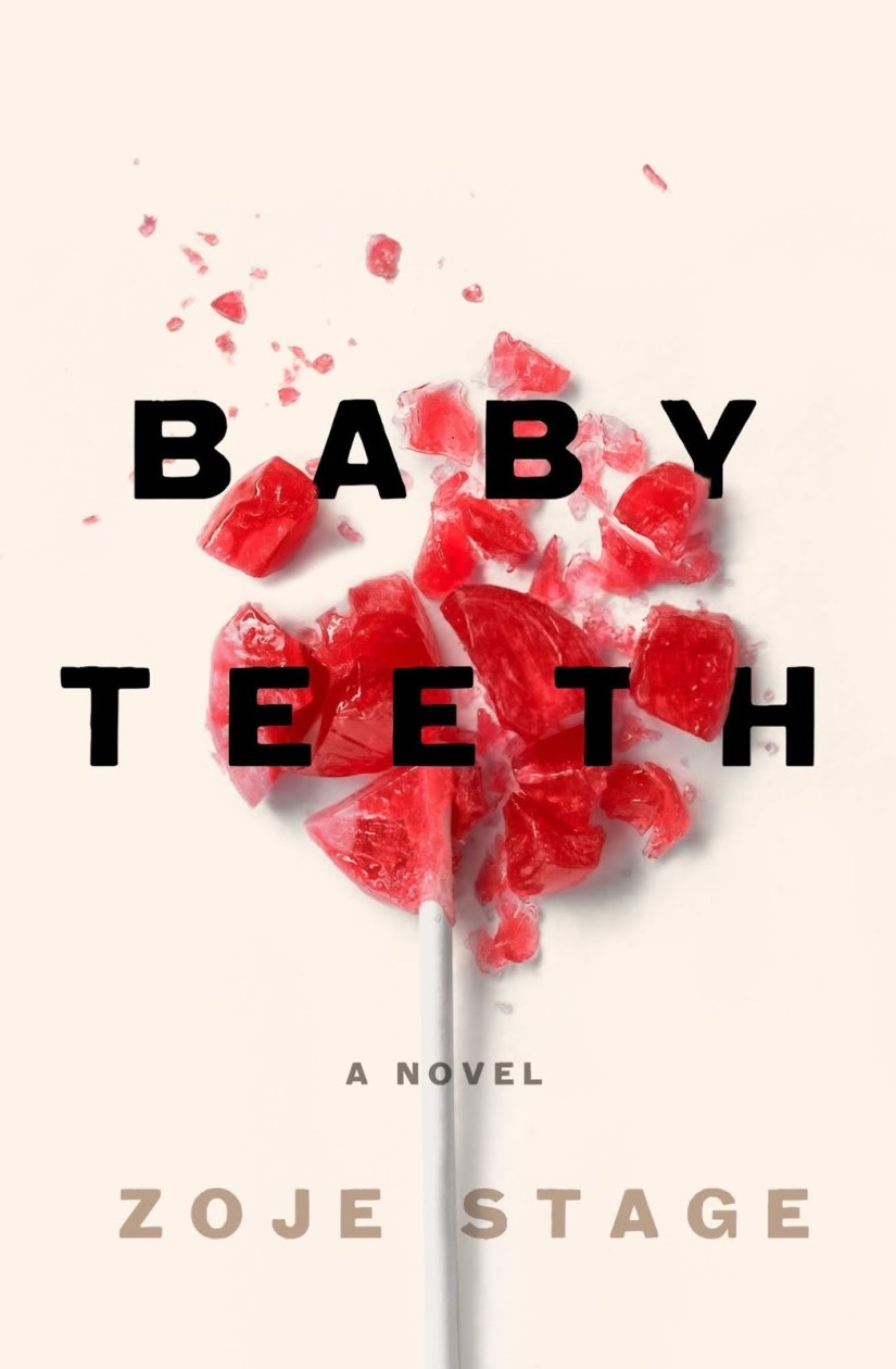Cover of Baby Teeth by Zoje Stage. Cover shows a red lollipop against a cream background. The lollipop is crushed.