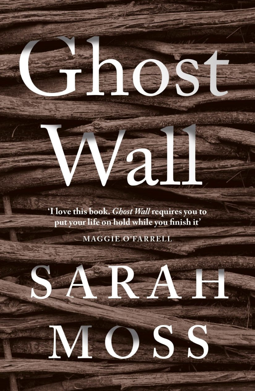 Cover of Ghost Wall by Sarah Moss. Cover shows a close up of a pile of interwoven or stacked sticks.