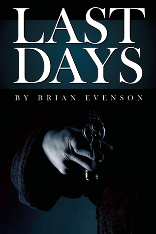 The cover of Last Days by Brian Evenson; cover is very dark and all we can see is the sleeve of a person's shirt, and their hand, holding a revolver - we are looking right down the barrel of the gun.