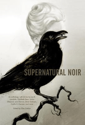 The cover of Supernatural Noir, edited by Ellen Datlow; cover features a raven or crow standing on a branch, with a very pale woman's face behind the crow. The crow appears to be holding the woman's eye in its beak.