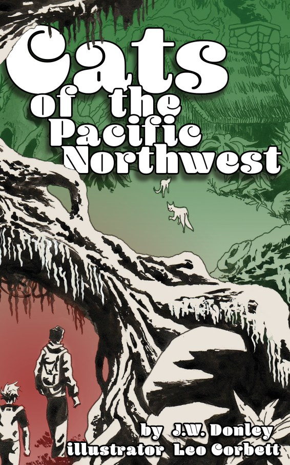 Cover for Cats of the Pacific Northwest by J.W. Donley. Cover is an illustration of two hikers with backpacks crossing underneath a fallen tree. Two large wild cats in the distance are slinking away, though one is looking back to study the hikers. The cats and hikers are all headed to a small cabin in the woods. The cats, hikers, and fallen tree are drawn in white and black, while other elements in the background are filled in with color: red for the ground in the near portion of the illustration, and green for the foliage, house, and the further portions of the illustration.