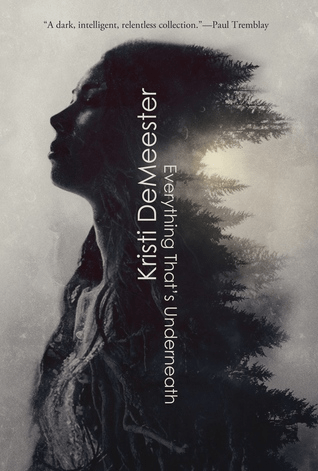 Cover of Everything That's Underneath by Kristi DeMeester. Cover shows an image of a woman in profile; the back half of her body morphs into a landscape of trees