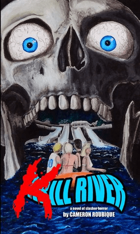 Cover of Kill River by Cameron Roubique. Cover shows a group of young adults on a raft headed toward a set of water slides. The water slides lead into the mouth of a giant skull with bloodshot eyes.
