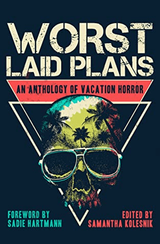 Cover of Worst Laid Plans, edited by Samantha Kolesnik. Cover shows a skull against a dark background. The skull is colored teal, yellow, and pink, and within the skull are images of palm trees.