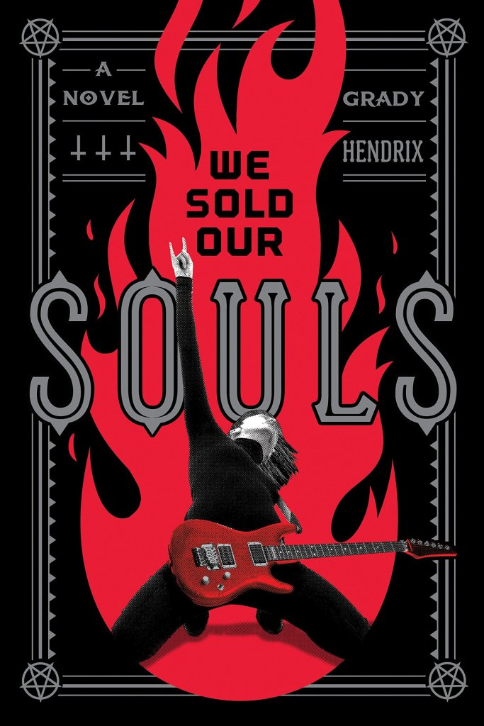 Cover of We Sold Our Souls by Grady Hendrix. Cover features a red silhouette of a giant red flame, covering the whole image. In the center of the flame, a rock star dressed in black and holding a red guitar makes the hand sign for horns, forefinger and pinkie extended, other fingers folded in, with her hand raised to the sky. The cover features a border with inverted pentagrams at each corner.