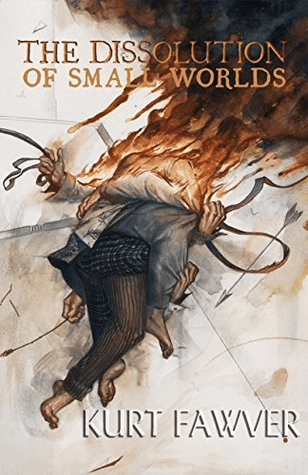 Cover of The Dissolution of Small Worlds by Kurt Fawver. Cover shows an abstract drawing of a body, or perhaps multiple bodies, whose upper halves are in flames.