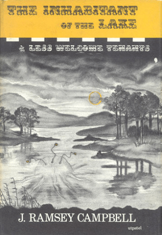 Cover of The Inhabitant of the Lake and Less Welcome Tenants by Ramsey Campbell. Cover shows a black and white drawing of a lake. There are a few trees on the show and mountains or large hills in the distance, though the lake is mostly surrounded by a field. There is s tentacled creature emerging from the lake.