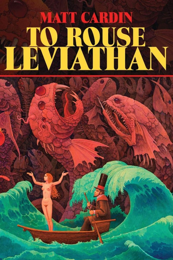Cover of To Rouse Leviathan by Matt Cardin. Cover drawing shows a naked woman standing in a row boat. A man in a suit is rowing. Waves are crashing around them. A mosaic of giant fish, done in red tones, covers the sky.