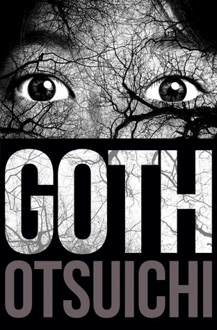Cover of Goth by Otsuichi. Cover shows the upper half of a girl's face, very close up, in black and white. Tree branches or perhaps cracks obscure a clear image of her.