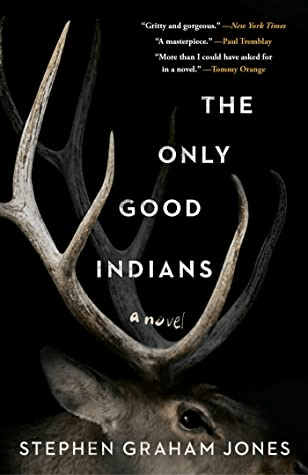 Cover of The Only Good Indians by Stephen Graham Jones. Cover shows an elk's head and antlers from just below the eyes and up against a black background.