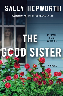 Cover of The Good Sister by Sally Hepworth. Cover shows a woman looking out of the window of a blue house. There are well tended pink roses below the window.