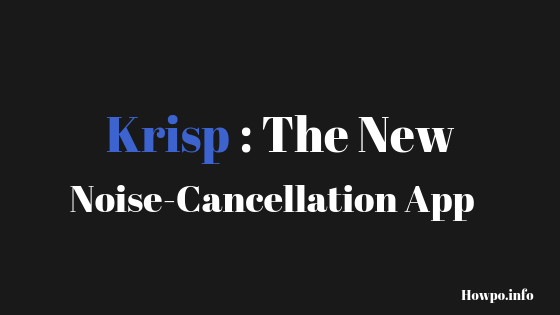Krisp The New Noise-Cancellation App