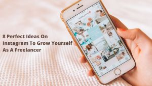 8 Perfect Ideas On Instagram To Grow Yourself As A Freelancer