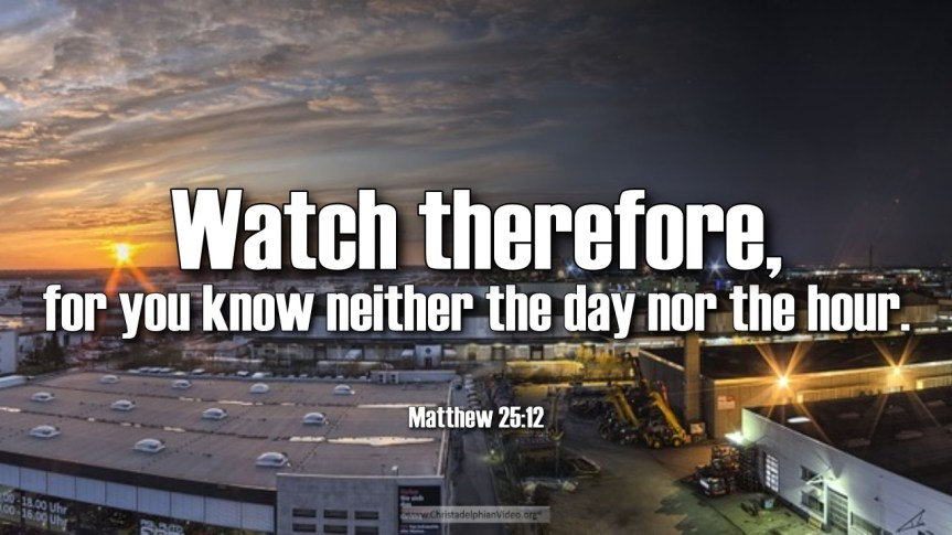 """Thought for January 23rd. """"YOU KNOW NEITHER THE DAY, NOR THE HOUR"""""""