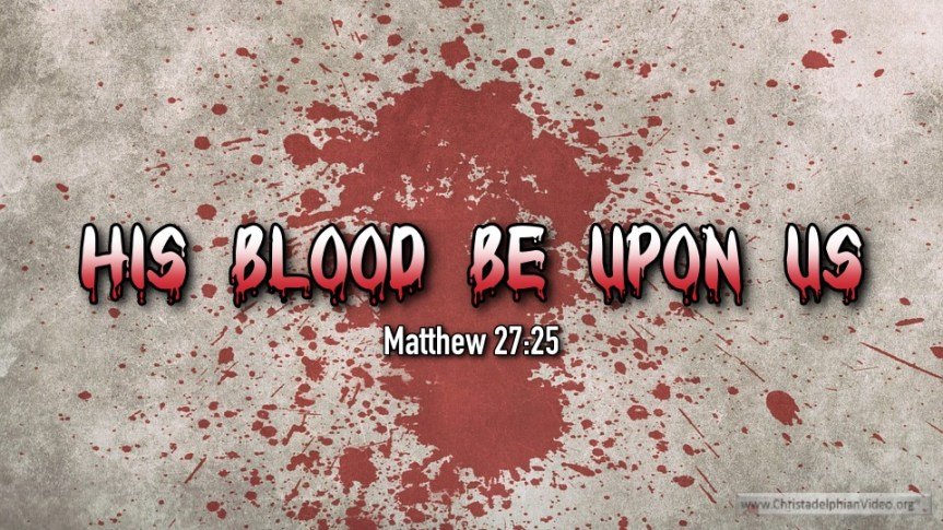 """Thought for January 25th. """"HIS BLOOD BE ON US"""""""