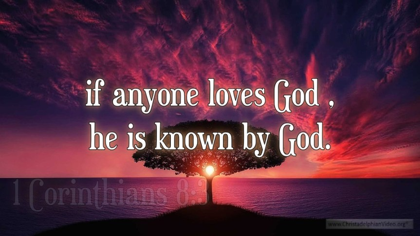 """Thought for February 25th. """"IF ANYONE LOVES GOD, HE IS KNOWN BY GOD"""""""