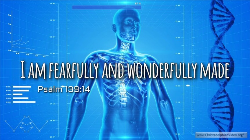 """Thought for March 18th. """"FEARFULLY AND WONDERFULLY MADE"""""""