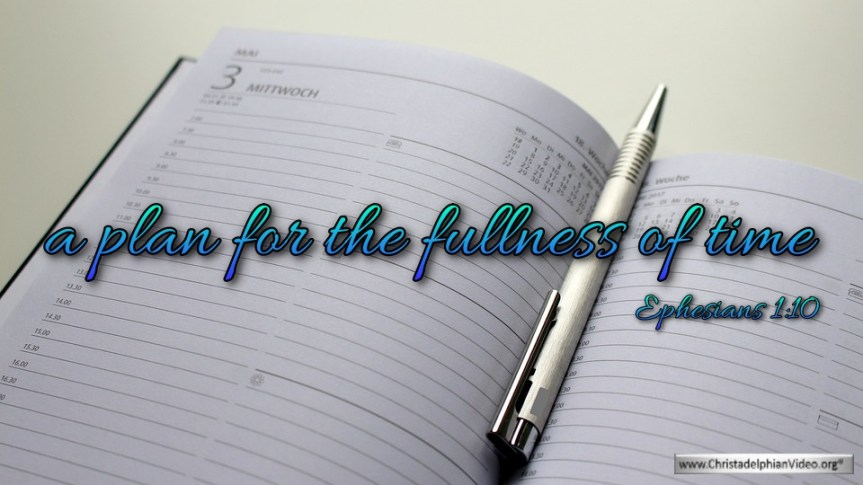 """Thought for April 5th. """"A PLAN FOR THE FULLNESS OF TIME"""""""
