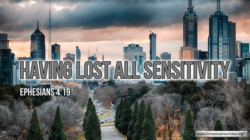 """Thought for April 6th. """"HAVING LOST ALL SENSITIVITY"""""""