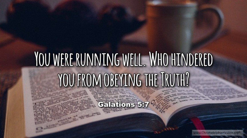 """Thought for April 4th. """"WHO HINDERED YOU FROM OBEYING THE TRUTH?"""""""
