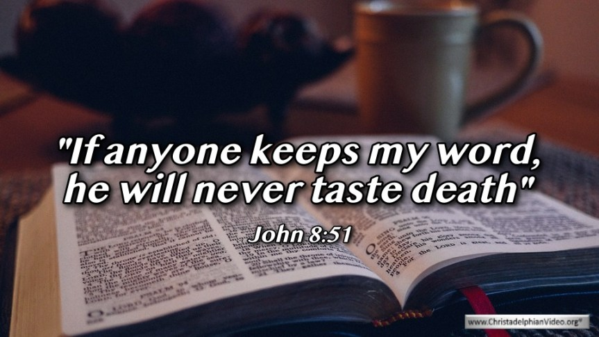 """Thought for April 16th. """"… HE WILL NEVER TASTE DEATH"""""""