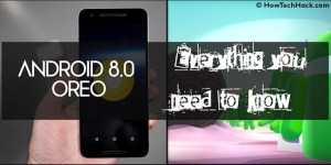 Android 8.0 Oreo – Everything You Need To Know!