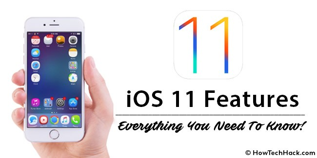 iOS 11 Features – Everything You Need To Know!