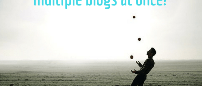 How To Maintain Multiple Blogs And Your Sanity