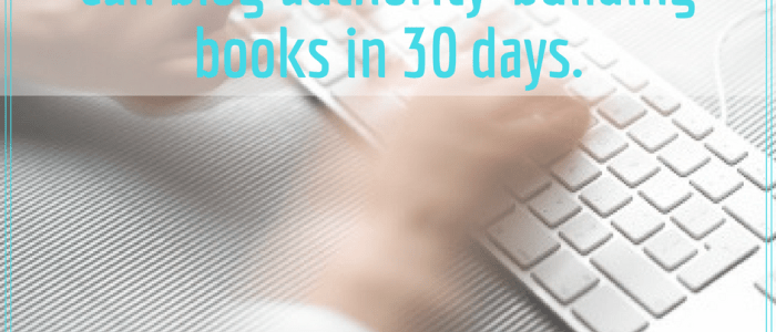 5 Ways to  Quickly and Efficiently Blog Your Authority Building Book