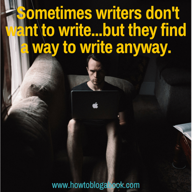 get yourself to write or blog when you really don't want to
