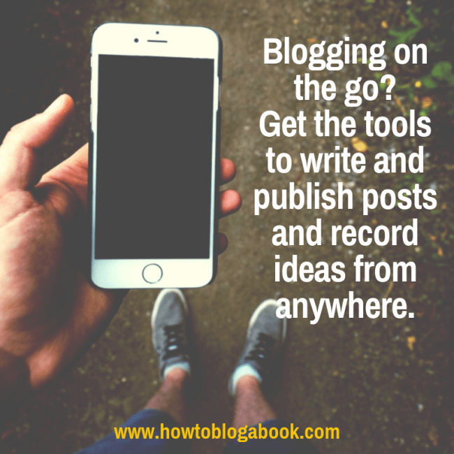 If you blog on the go, you need the tools to help you write and publsh posts and record ideas.