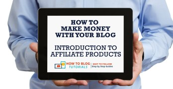 How To Make Money With Your Blog – Introduction to Affiliate Products