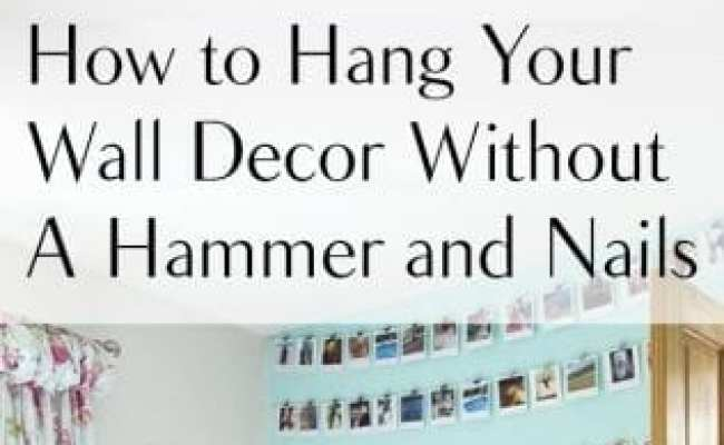 How To Hang Your Wall Decor Without A Hammer And Nails
