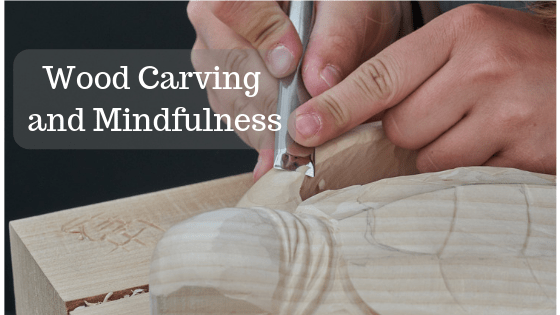 Wood Carving and Mindfulness
