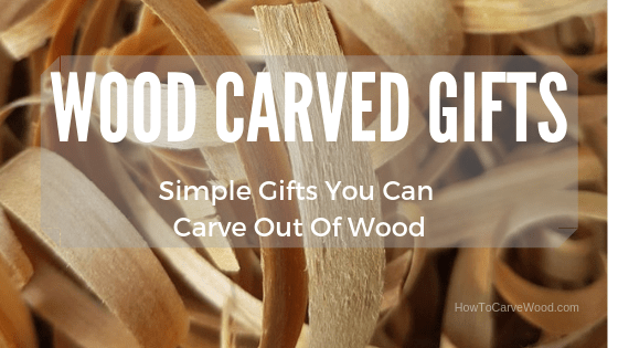 6 SImple Wood carving gift ideas