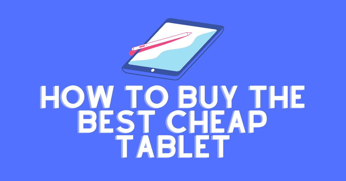 How To Buy The Best Cheap Tablet