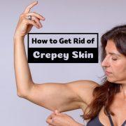 get rid crepey skin