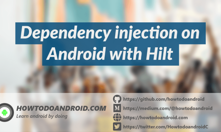Dependency injection on Android with Hilt[Example]