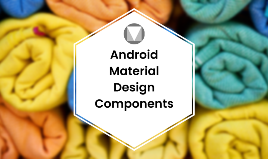 Ultimate Guide to Android Material Design Components