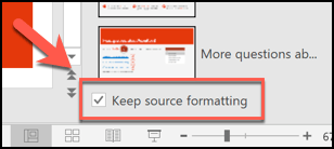 Tap the Keep source formatting checkbox to keep the formatting of your existing slides before inserting them into a new PowerPoint file.
