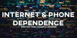 IELTS writing task 2 sample answer internet phone dependence