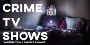 IELTS writing task 2 sample answer crime tv shows