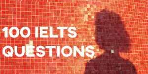 100 IELTS Questions