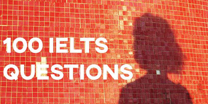 100 Real IELTS Essay Questions and Topics