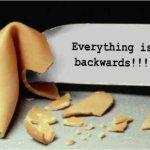 Everything Is Backwards!